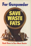 """""""Save Waste Fats for Gunpowder- Rush Them to You Meat Dealer"""""""